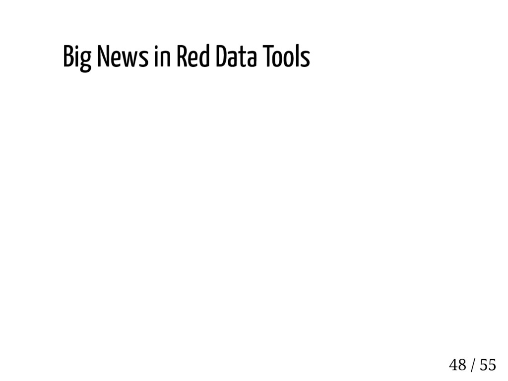Big News in Red Data Tools 48 / 55