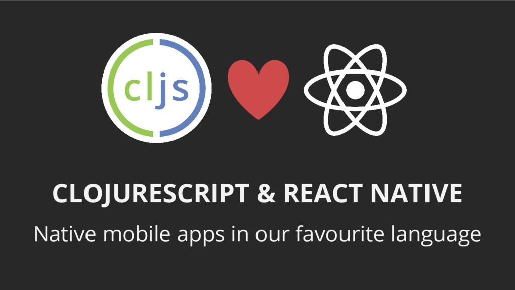 CLOJURESCRIPT & REACT NATIVE Native mobile apps...