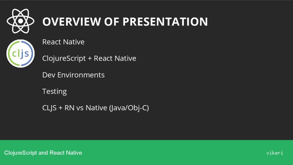OVERVIEW OF PRESENTATION React Native ClojureSc...