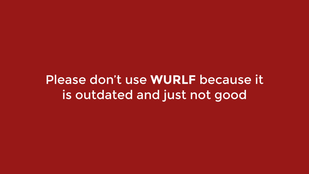 Please don't use WURLF because it 