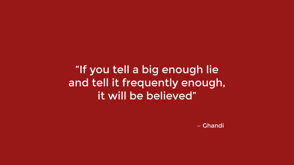 """If you tell a big enough lie 