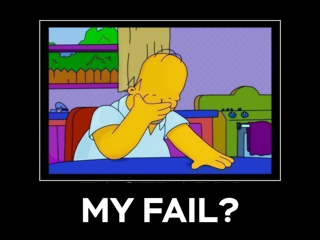 MY FAIL?