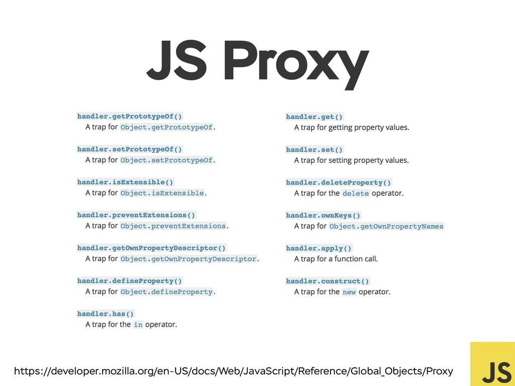 JS Proxy https://developer.mozilla.org/en-US/do...