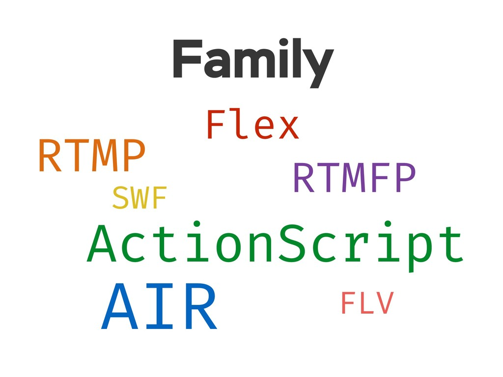 Family Flex RTMP RTMFP SWF ActionScript FLV AIR