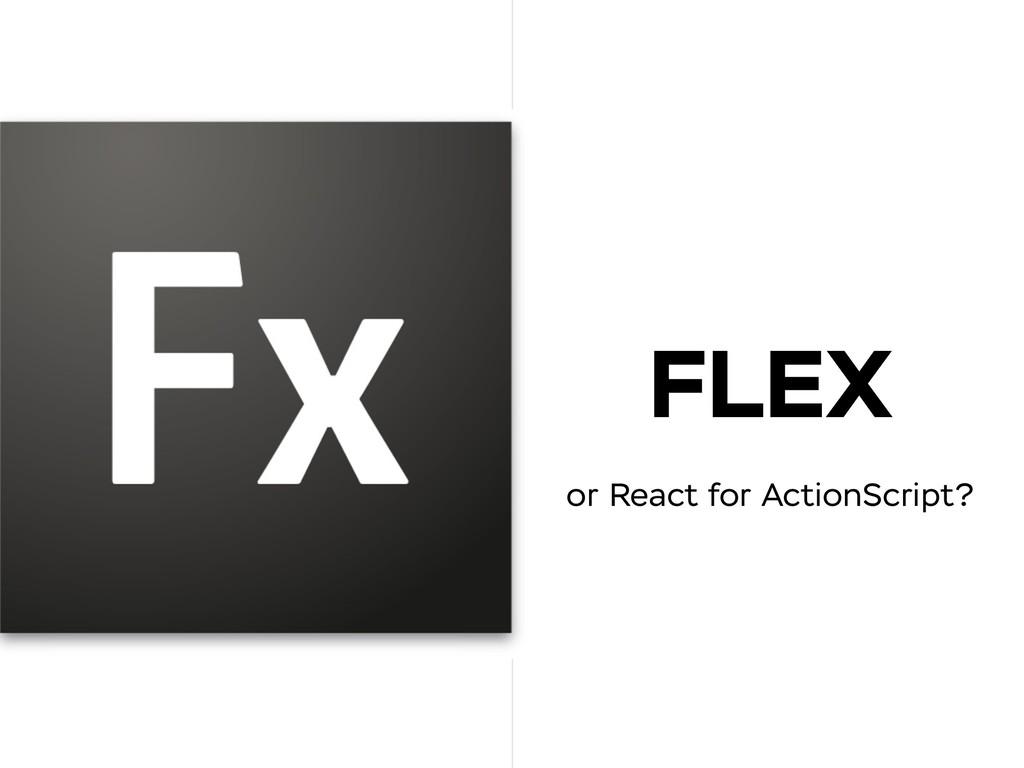 FLEX or React for ActionScript?