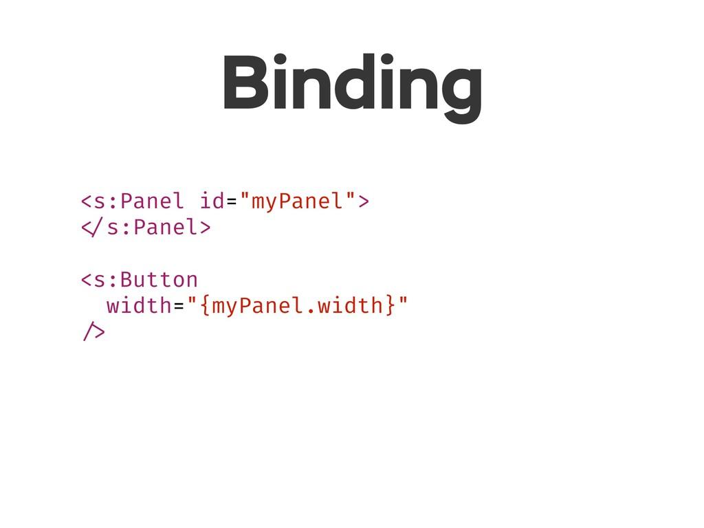 "Binding <s:Panel id=""myPanel""> </s:Panel> <s:Bu..."
