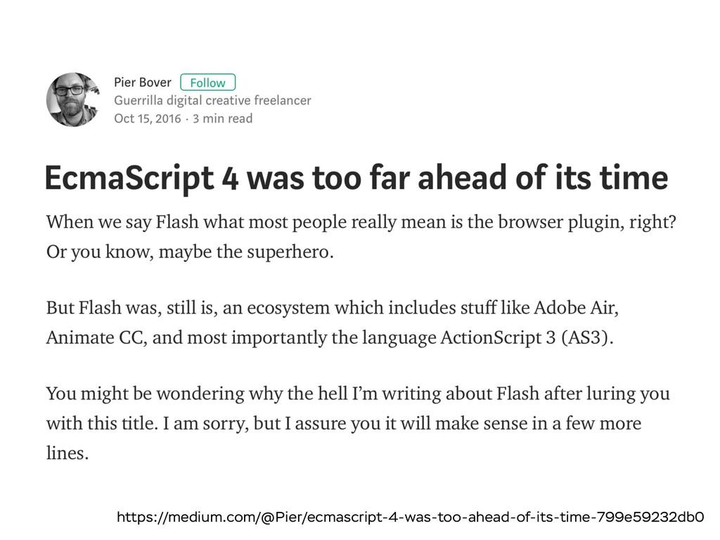 https://medium.com/@Pier/ecmascript-4-was-too-a...