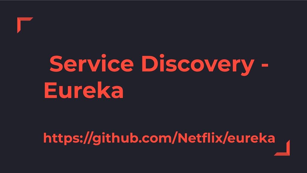 Service Discovery - Eureka https://github.com/N...