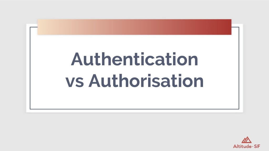 Authentication vs Authorisation