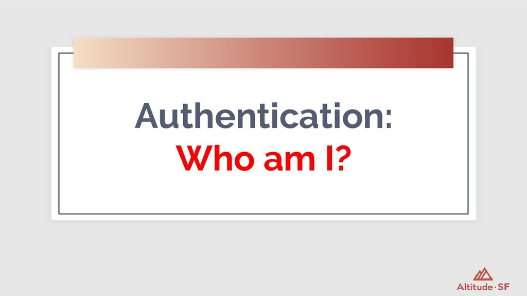 Authentication: Who am I?