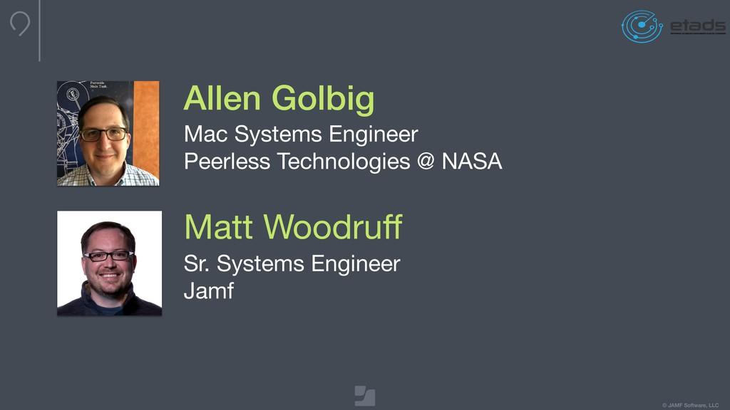© JAMF Software, LLC Allen Golbig Mac Systems E...