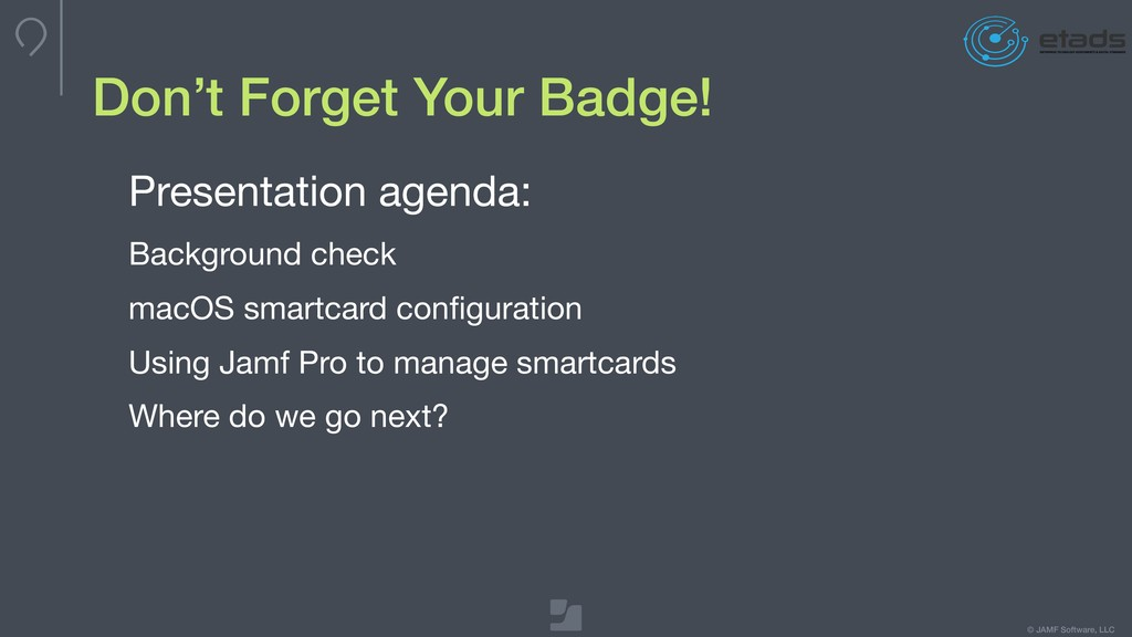 © JAMF Software, LLC Don't Forget Your Badge! P...