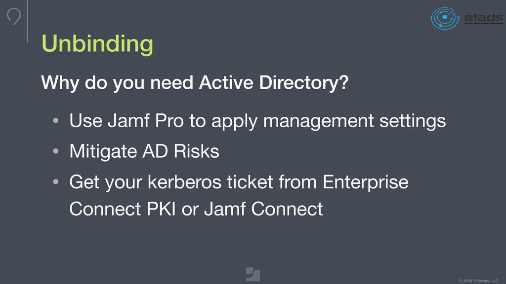 © JAMF Software, LLC Unbinding • Use Jamf Pro t...