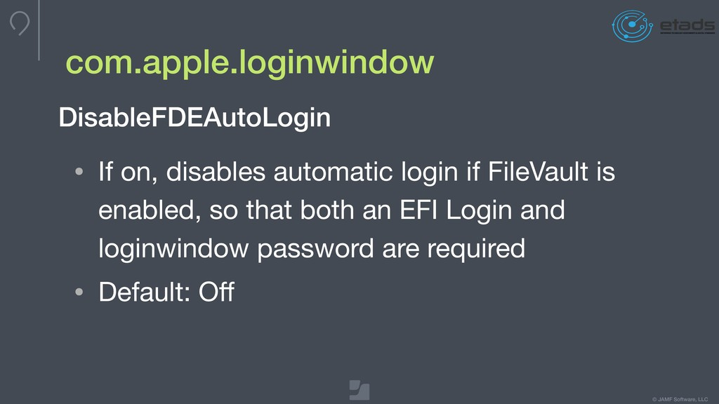 © JAMF Software, LLC com.apple.loginwindow • If...