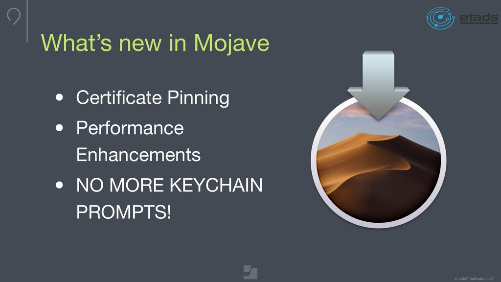 © JAMF Software, LLC What's new in Mojave • Cer...