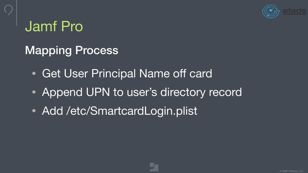 © JAMF Software, LLC Jamf Pro Mapping Process •...
