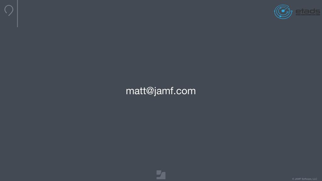 © JAMF Software, LLC matt@jamf.com