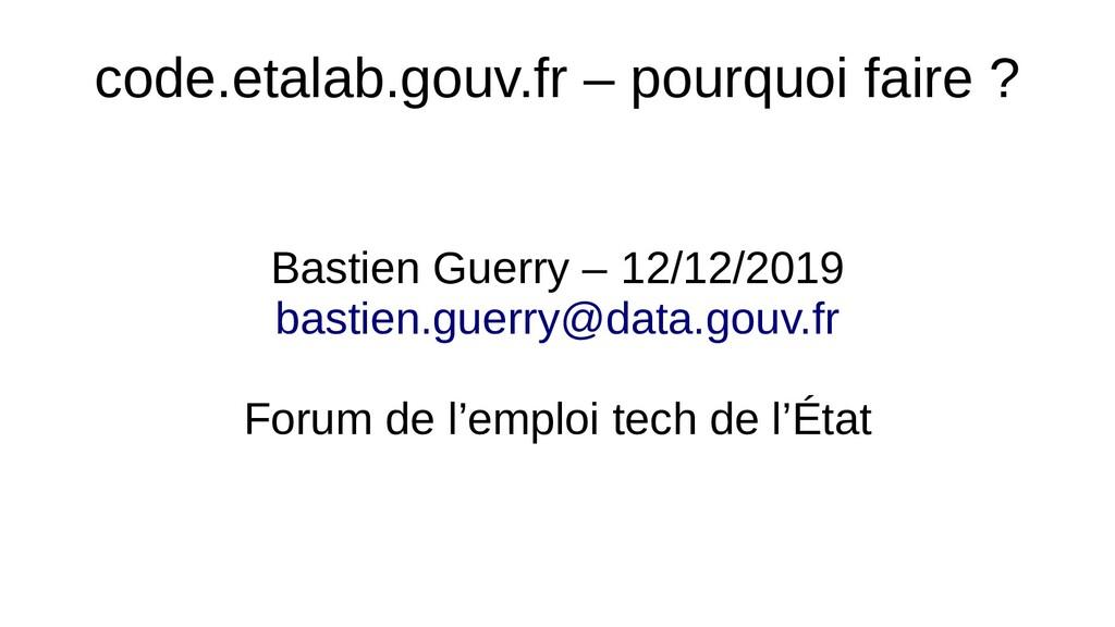 code.etalab.gouv.fr – pourquoi faire ? Bastien ...