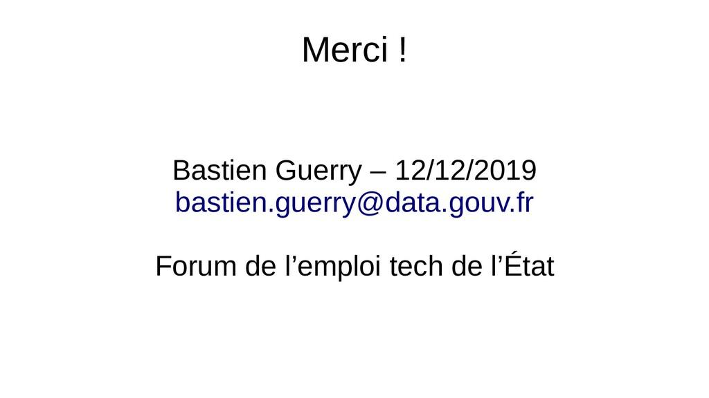 Merci ! Bastien Guerry – 12/12/2019 bastien.gue...
