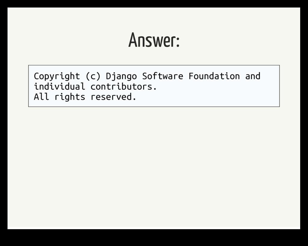 Answer: Copyright (c) Django Software Foundatio...