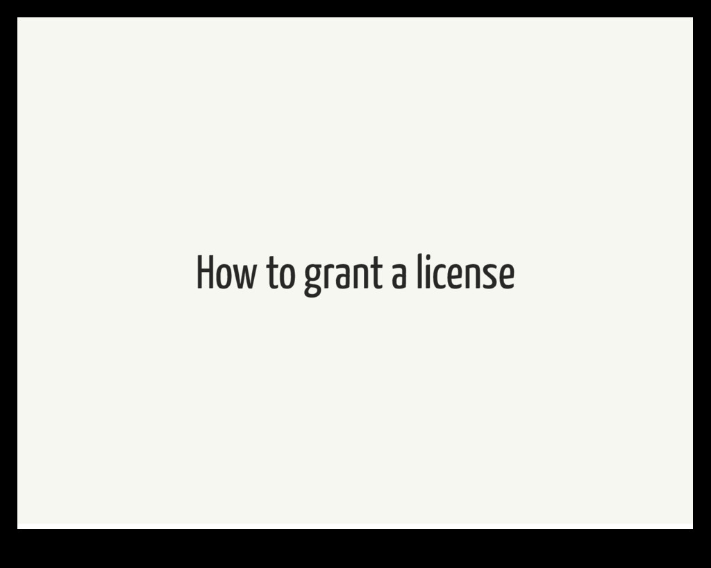 How to grant a license