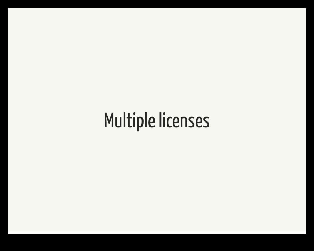Multiple licenses