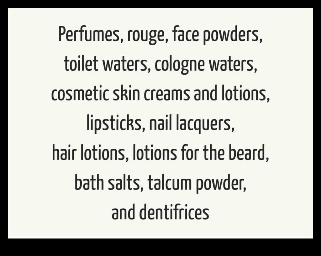 Perfumes, rouge, face powders, toilet waters, c...