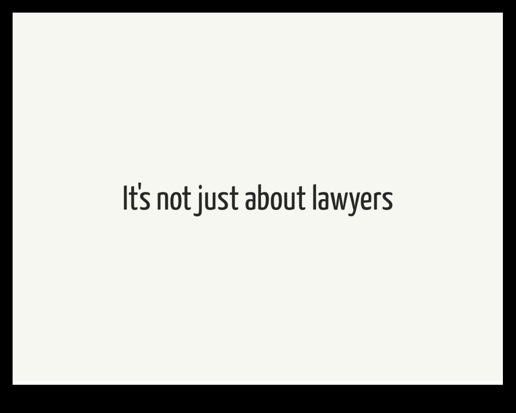 It's not just about lawyers