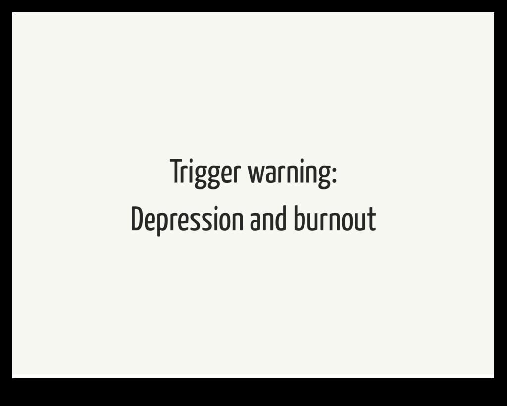 Trigger warning: Depression and burnout