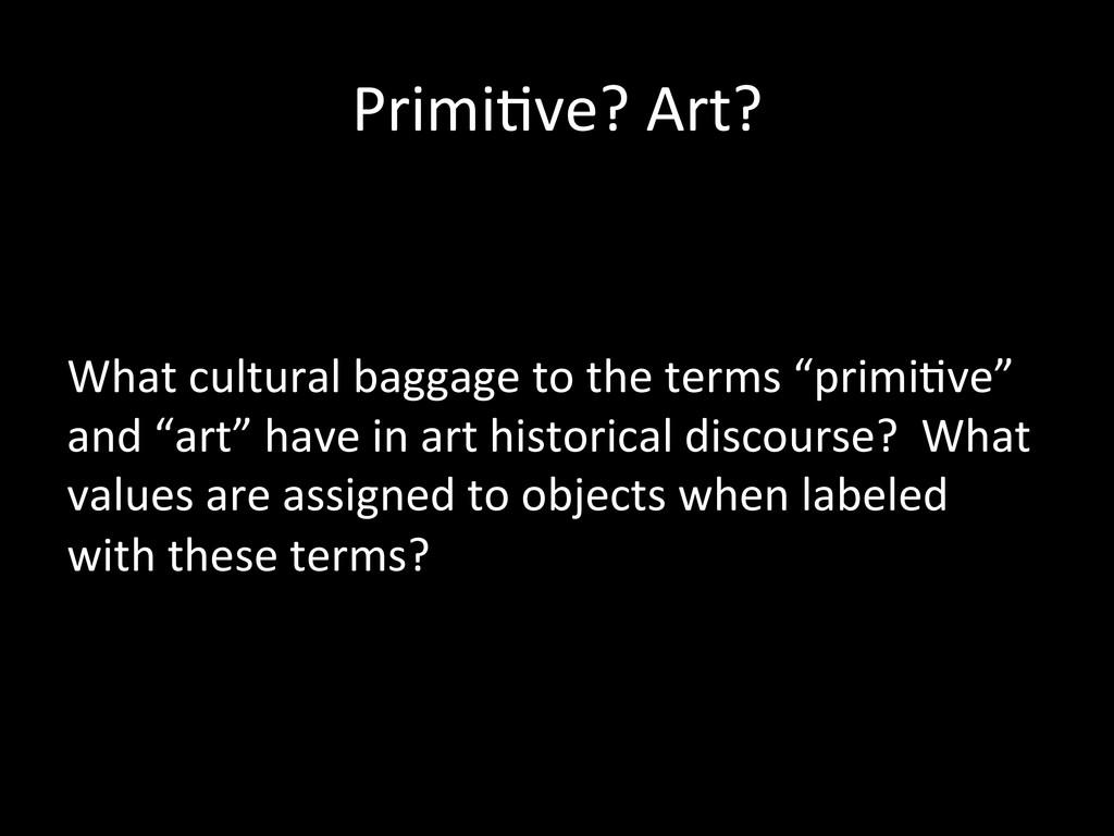 Primi0ve? Art?      What cultura...