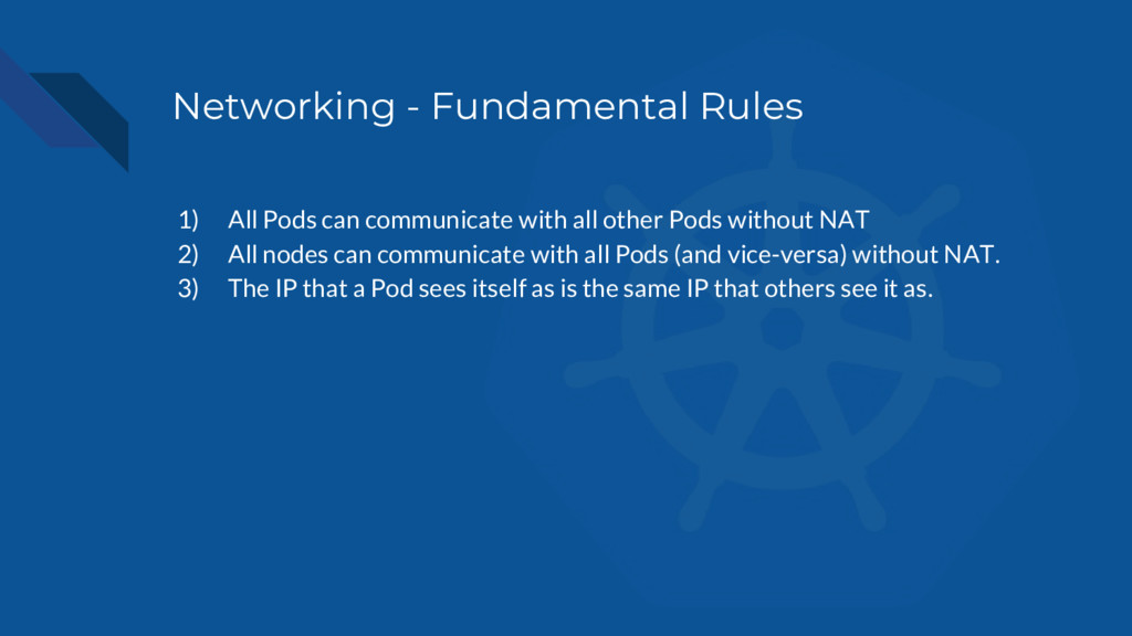 Networking - Fundamental Rules 1) All Pods can ...