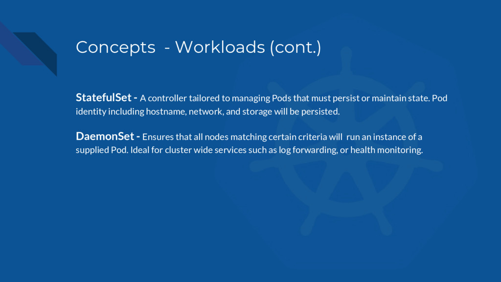 Concepts - Workloads (cont.) StatefulSet - A co...