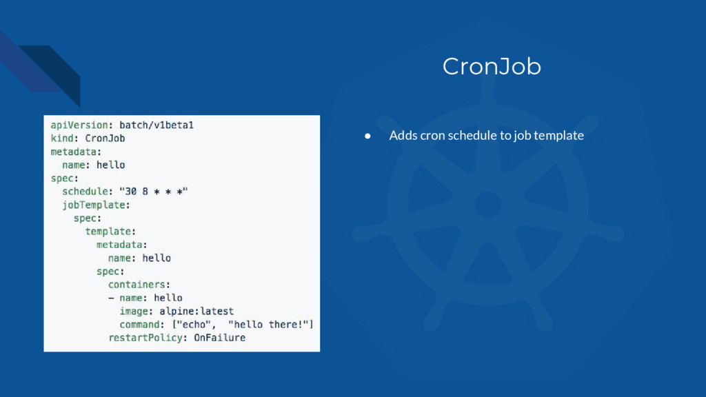 CronJob ● Adds cron schedule to job template