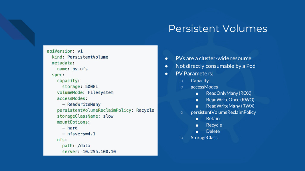 Persistent Volumes ● PVs are a cluster-wide res...