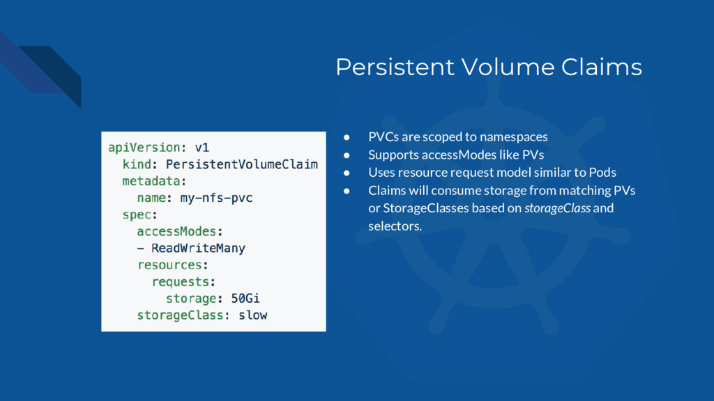 Persistent Volume Claims ● PVCs are scoped to n...