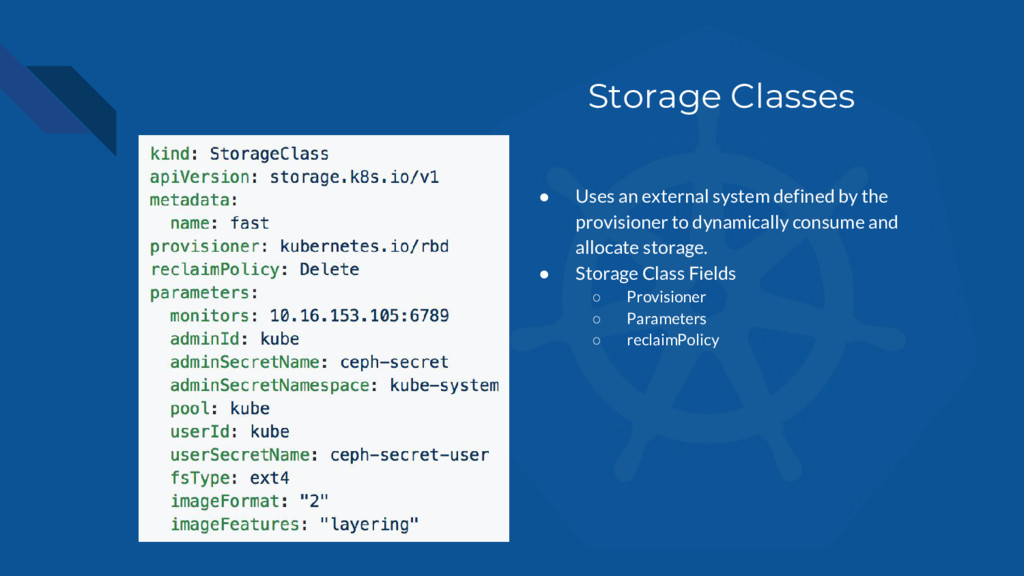 Storage Classes ● Uses an external system defin...