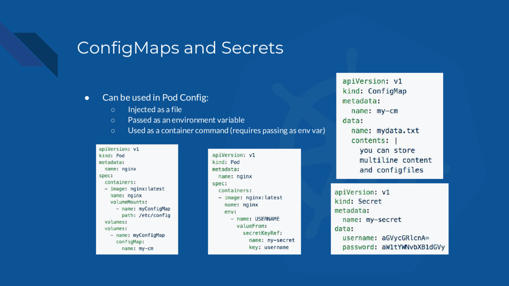 ConfigMaps and Secrets ● Can be used in Pod Con...