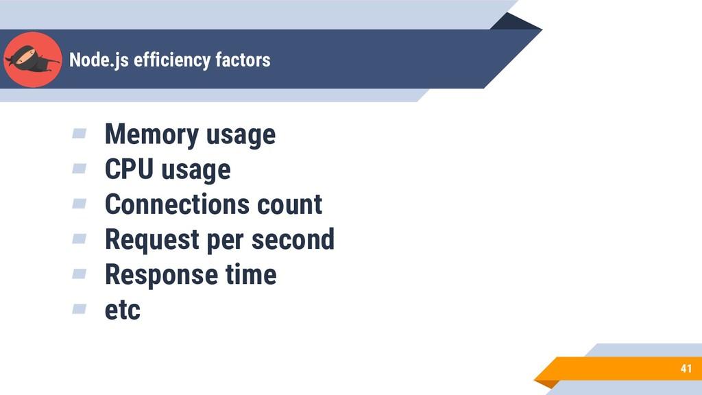 Node.js efficiency factors 41 ▰ Memory usage ▰ ...