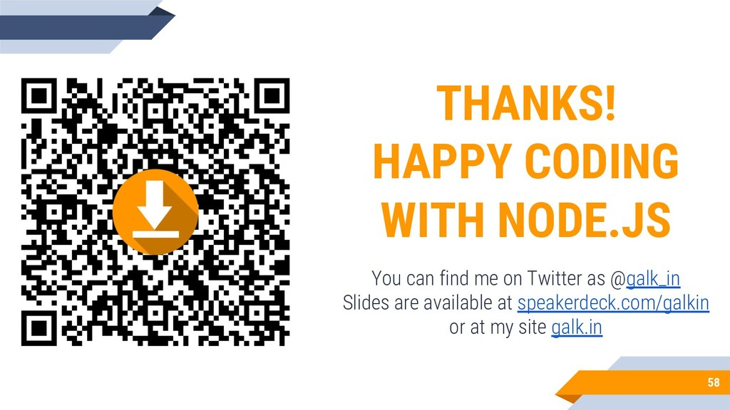 58 THANKS! HAPPY CODING WITH NODE.JS You can fi...