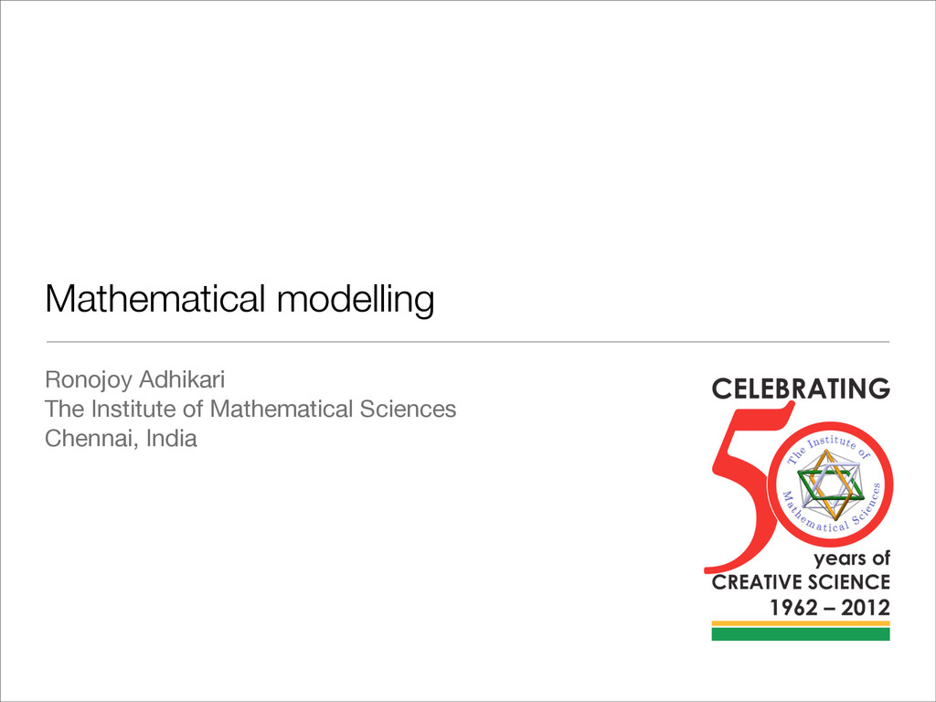 Mathematical modelling Ronojoy Adhikari The Ins...