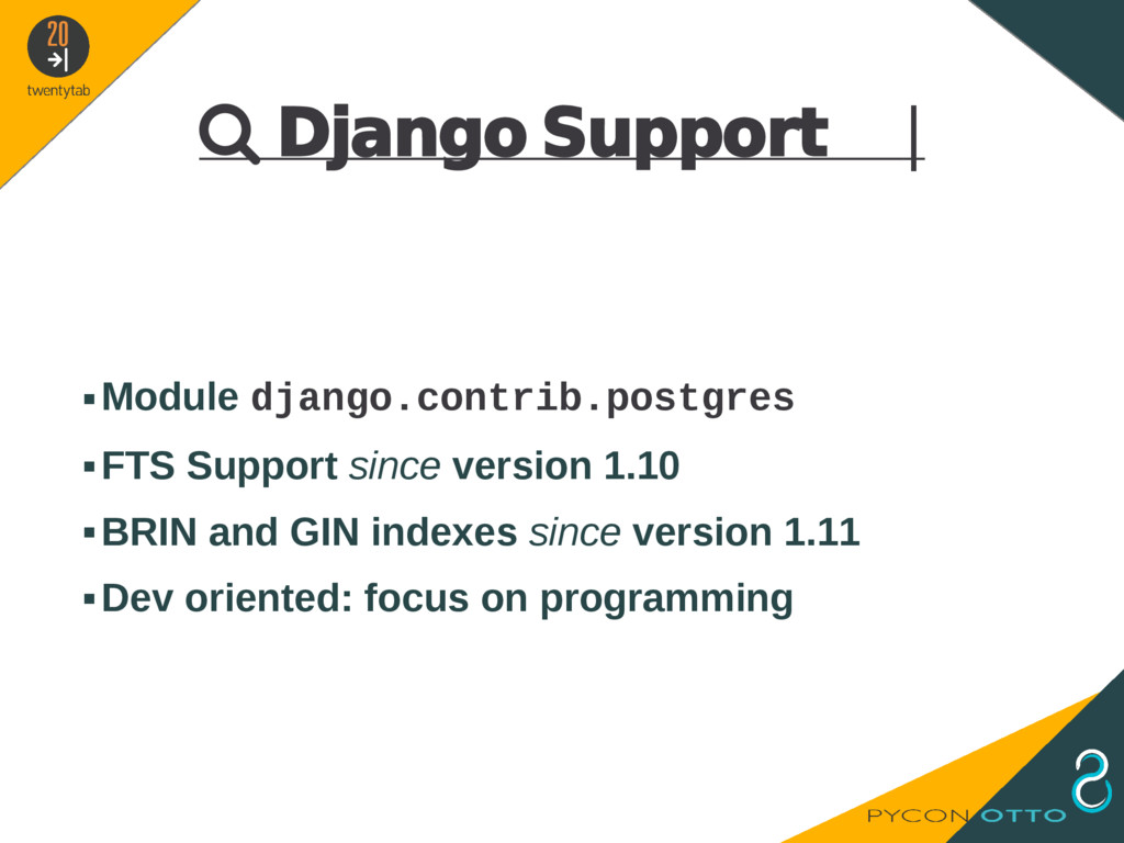  Django Support   ▪Module django.contrib.postg...