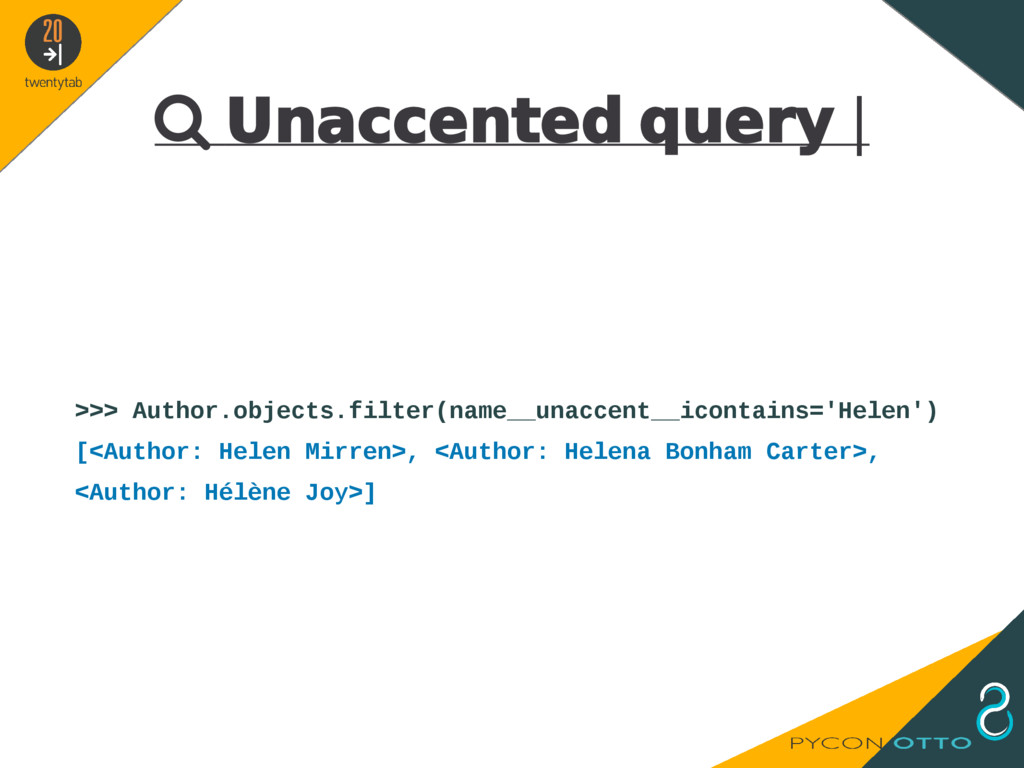  Unaccented query   >>> Author.objects.filter(...