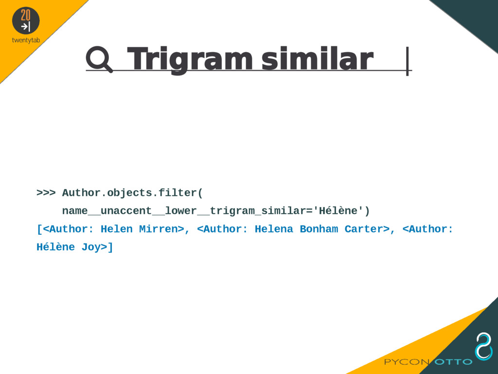  Trigram similar   >>> Author.objects.filter( ...