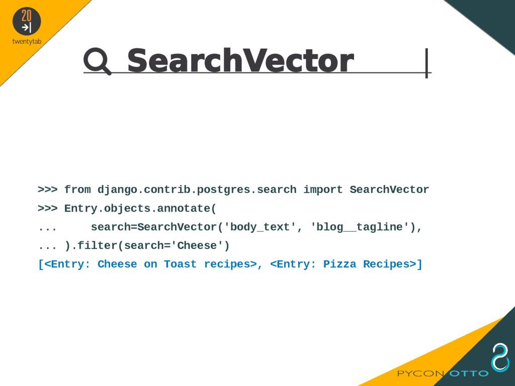  SearchVector   >>> from django.contrib.postgr...