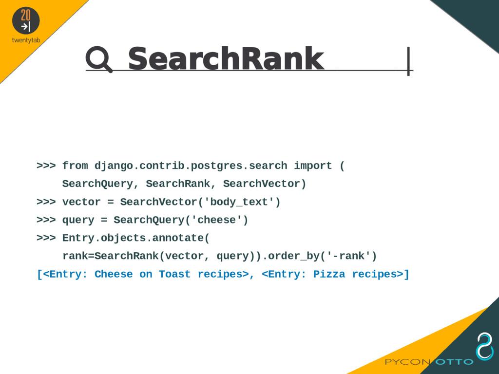  SearchRank   >>> from django.contrib.postgres...