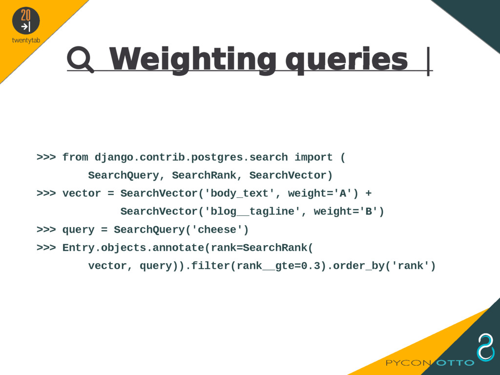  Weighting queries   >>> from django.contrib.p...
