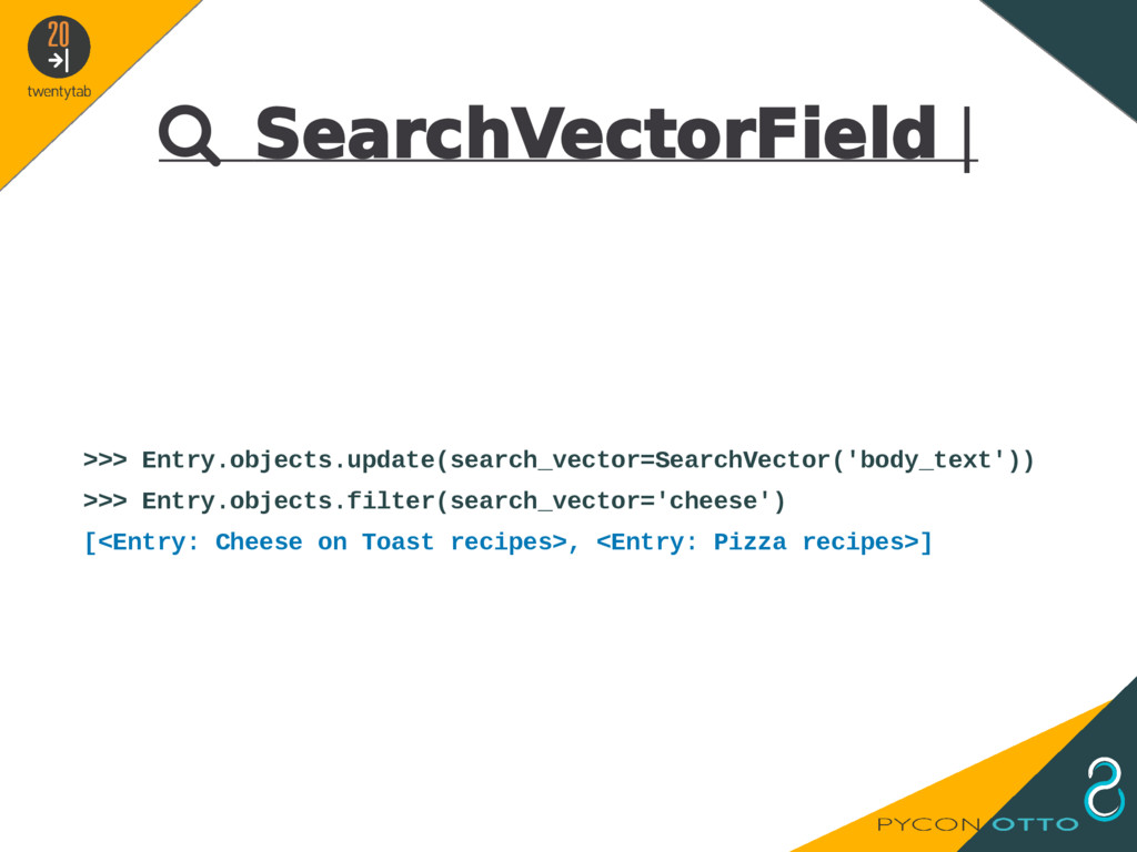  SearchVectorField   >>> Entry.objects.update(...