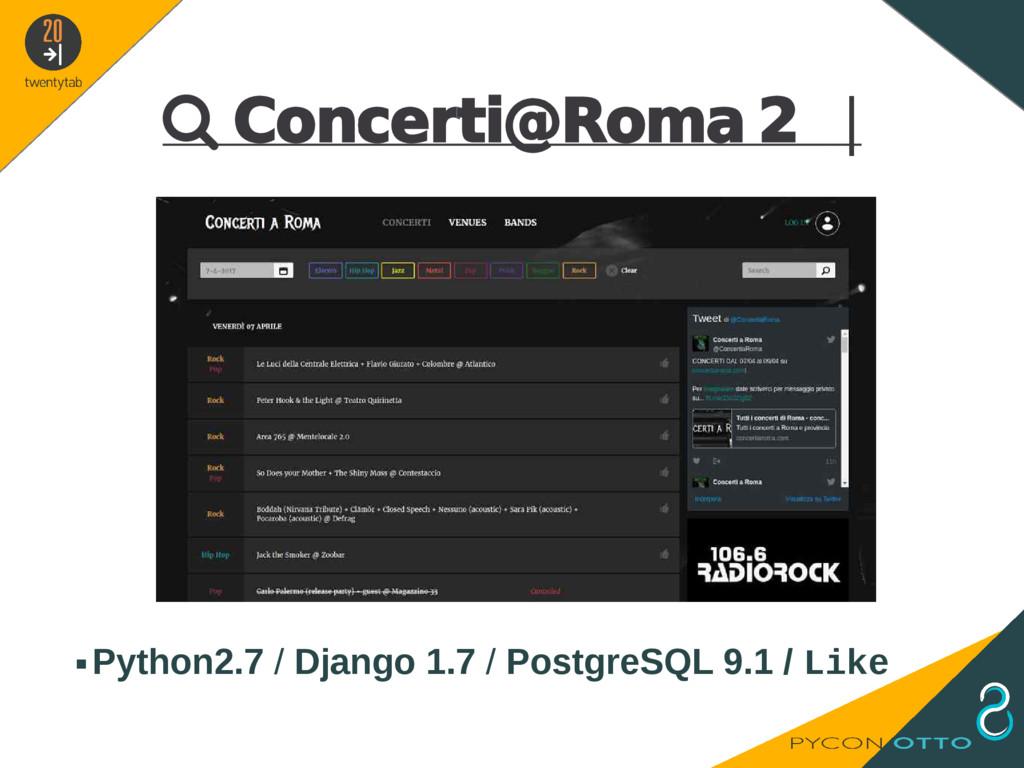  Concerti@Roma 2   ▪Python2.7 / Django 1.7 / P...