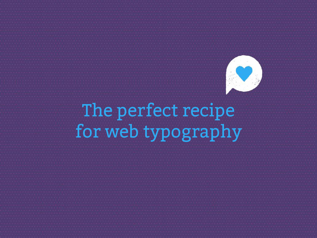 The perfect recipe for web typography