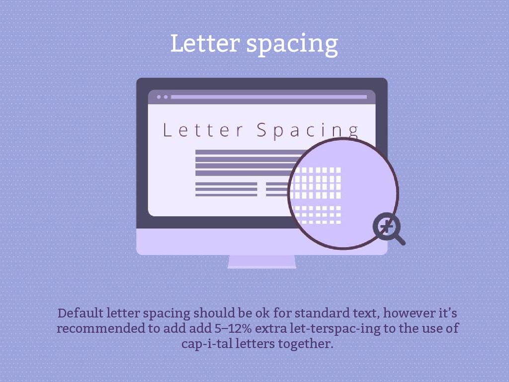 Letter spacing Default letter spacing should be...